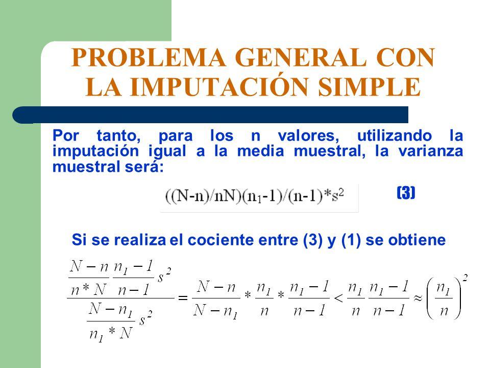 PROBLEMA GENERAL CON LA IMPUTACIÓN SIMPLE Por tanto, para los n valores, utilizando la imputación igual a la media muestral, la varianza muestral será