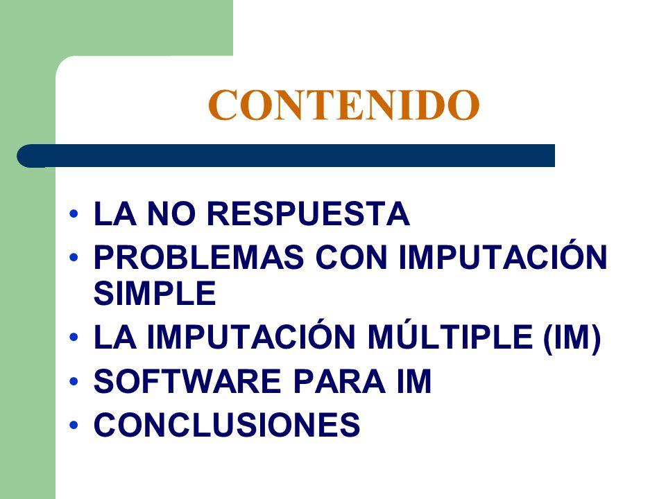 CONTENIDO LA NO RESPUESTA PROBLEMAS CON IMPUTACIÓN SIMPLE LA IMPUTACIÓN MÚLTIPLE (IM) SOFTWARE PARA IM CONCLUSIONES