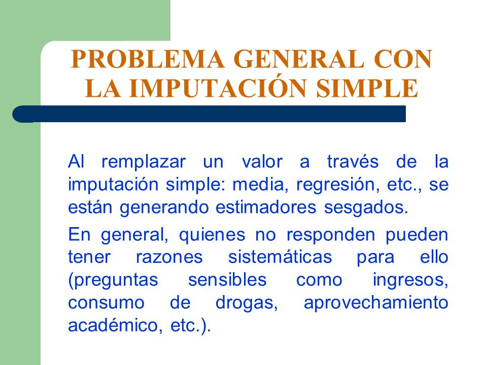 LA IMPUTACIÓN MÚLTIPLE UNA ALTERNATIVA Rubin (1986, 2004), propone un mecanismo de imputación múltiple (para mecanismo de ausencia MAR).