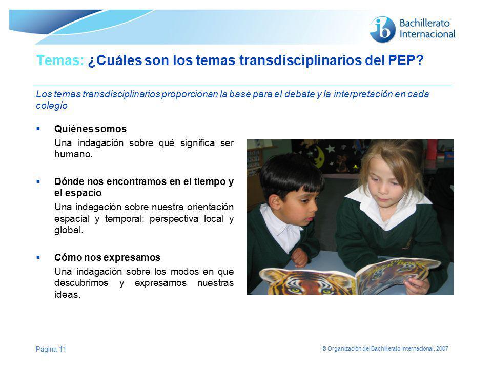 © Organización del Bachillerato Internacional, 2007 Temas: ¿Cuáles son los temas transdisciplinarios del PEP? Los temas transdisciplinarios proporcion