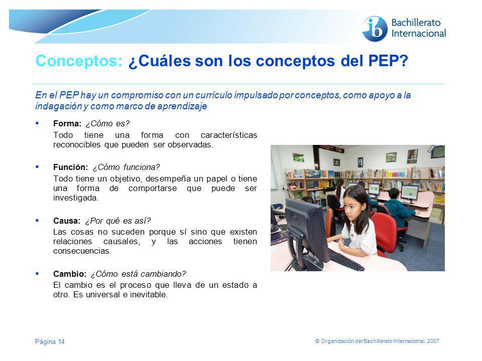 © Organización del Bachillerato Internacional, 2007 Conceptos: ¿Cuáles son los conceptos del PEP? En el PEP hay un compromiso con un currículo impulsa