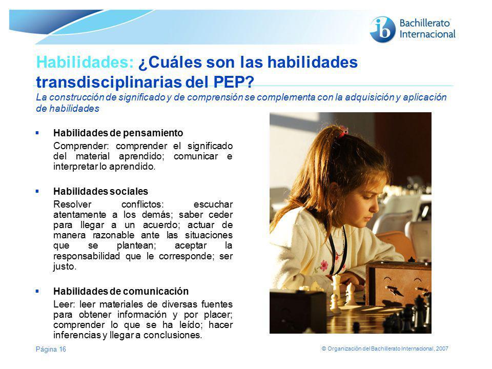 © Organización del Bachillerato Internacional, 2007 Habilidades: ¿Cuáles son las habilidades transdisciplinarias del PEP? La construcción de significa