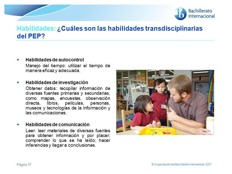 © Organización del Bachillerato Internacional, 2007 Habilidades: ¿Cuáles son las habilidades transdisciplinarias del PEP? Habilidades de autocontrol M