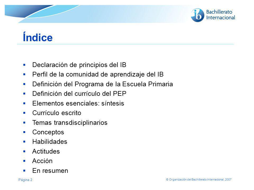© Organización del Bachillerato Internacional, 2007 Página 2 Índice Declaración de principios del IB Perfil de la comunidad de aprendizaje del IB Defi