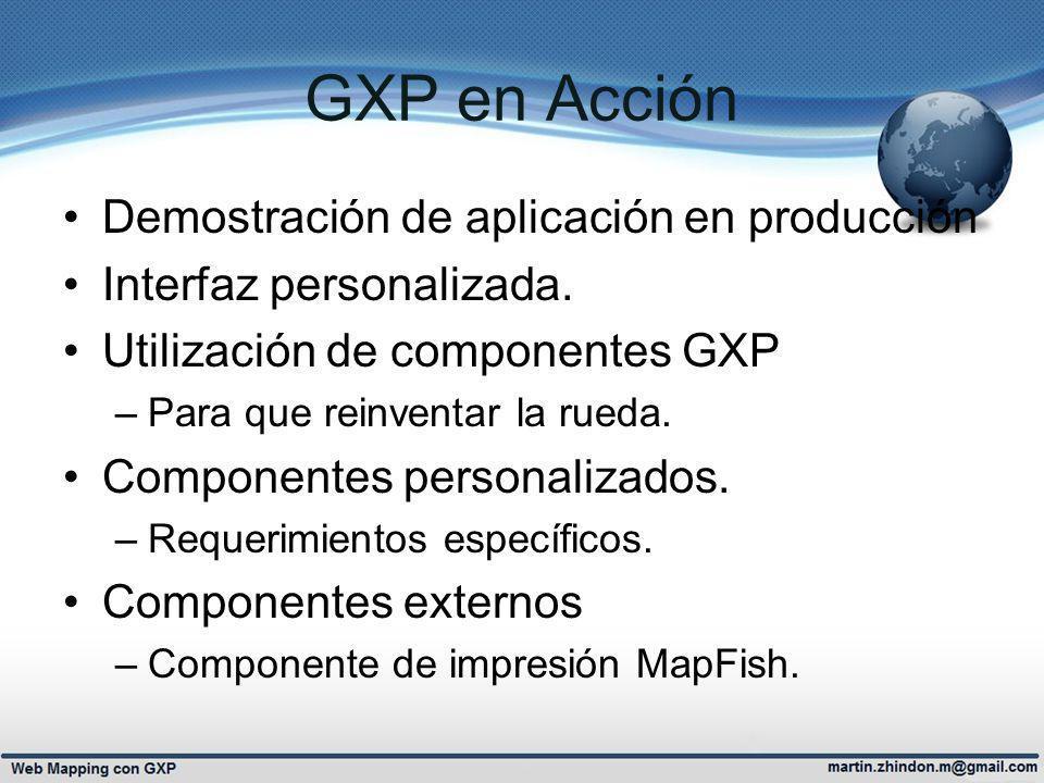 GXP en Acción Demostración de aplicación en producción Interfaz personalizada. Utilización de componentes GXP –Para que reinventar la rueda. Component