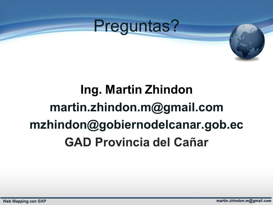 Preguntas? Ing. Martin Zhindon martin.zhindon.m@gmail.com mzhindon@gobiernodelcanar.gob.ec GAD Provincia del Cañar