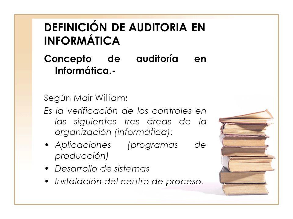 DEFINICIÓN DE AUDITORIA EN INFORMÁTICA Concepto de auditoría en Informática.- Según Mair William: Es la verificación de los controles en las siguiente