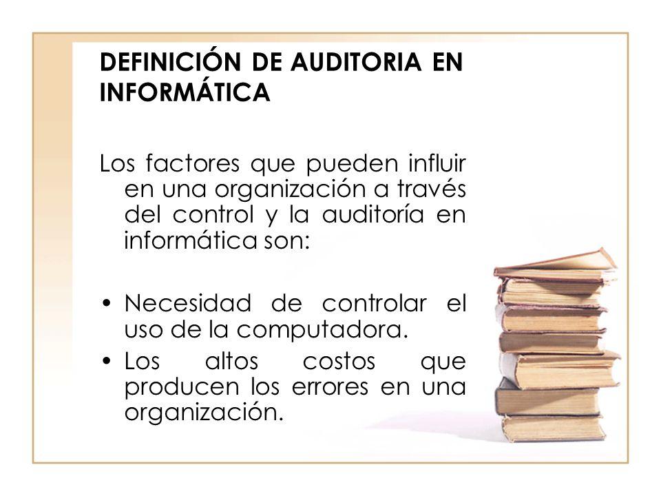 DEFINICIÓN DE AUDITORIA EN INFORMÁTICA Los factores que pueden influir en una organización a través del control y la auditoría en informática son: Nec