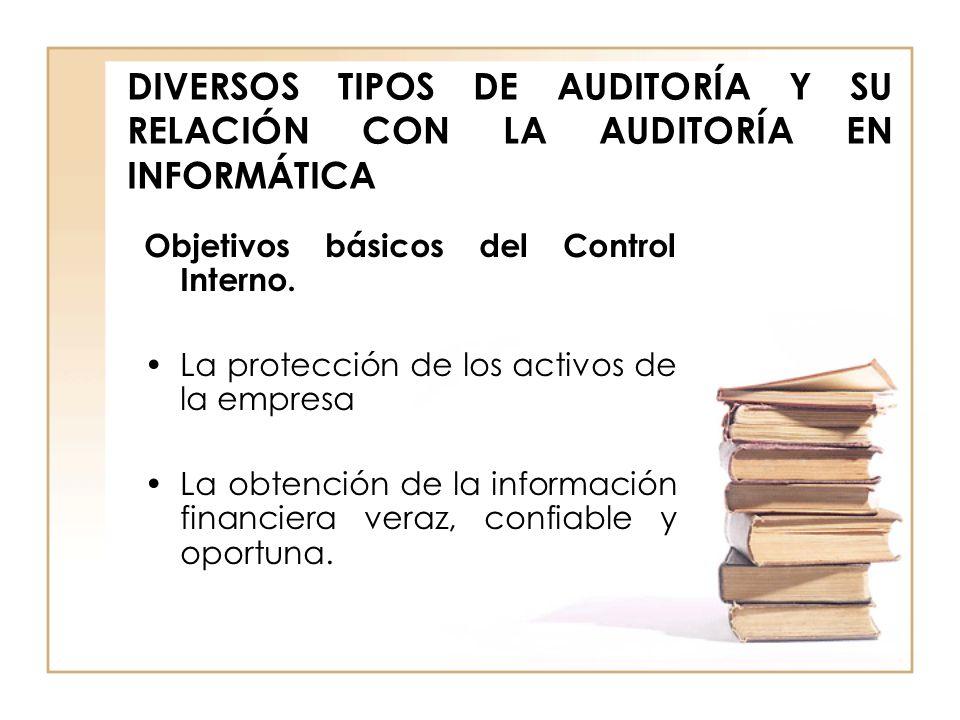 DIVERSOS TIPOS DE AUDITORÍA Y SU RELACIÓN CON LA AUDITORÍA EN INFORMÁTICA El área de informática puede interactuar de dos maneras en el control interno.