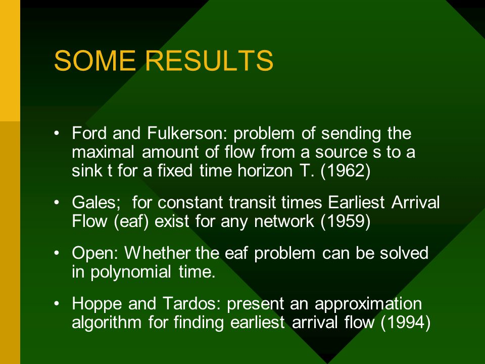 SOME RESULTS Ford and Fulkerson: problem of sending the maximal amount of flow from a source s to a sink t for a fixed time horizon T.