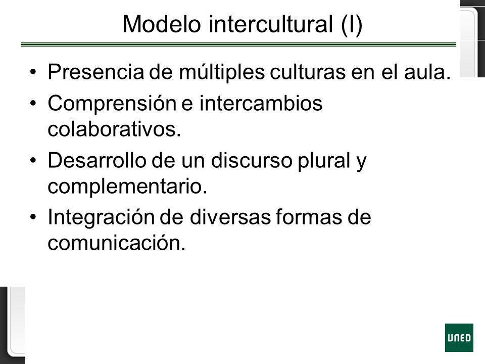 Modelo intercultural (I) Presencia de múltiples culturas en el aula. Comprensión e intercambios colaborativos. Desarrollo de un discurso plural y comp