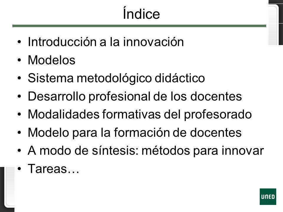 Desarrollo profesional docente (II) Modelos didácticos: –Socio-comunicativo –Aprendizaje situado –Colaborativo –Integrador Justificar de acuerdo con su visión de la innovación de la docencia el más pertinente.