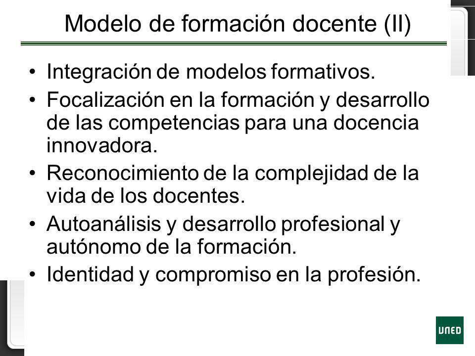 Modelo de formación docente (II) Integración de modelos formativos. Focalización en la formación y desarrollo de las competencias para una docencia in