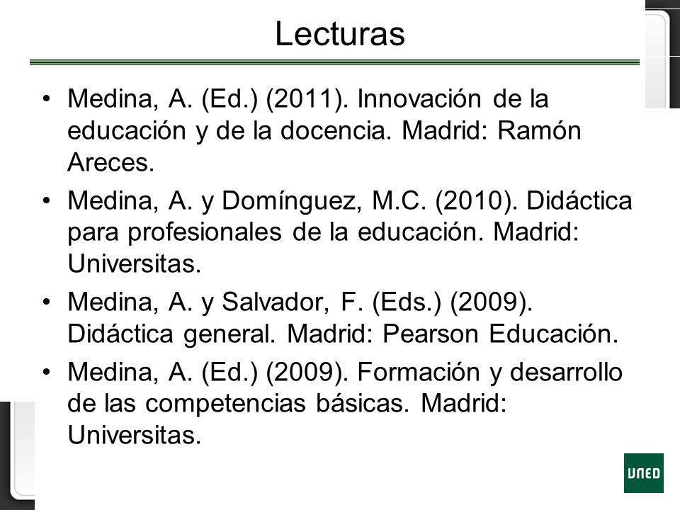 Lecturas Medina, A. (Ed.) (2011). Innovación de la educación y de la docencia. Madrid: Ramón Areces. Medina, A. y Domínguez, M.C. (2010). Didáctica pa