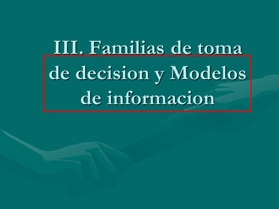 III. Familias de toma de decision y Modelos de informacion