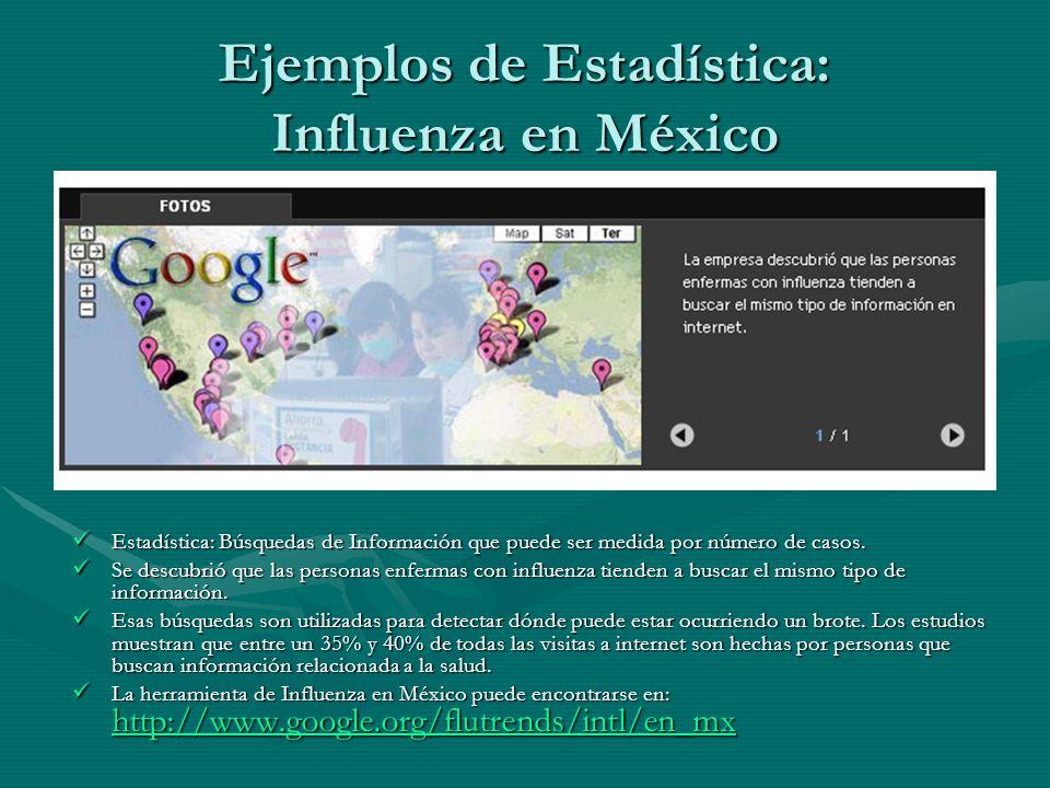 Ejemplos de Estadística: Influenza en México Estadística: Búsquedas de Información que puede ser medida por número de casos.