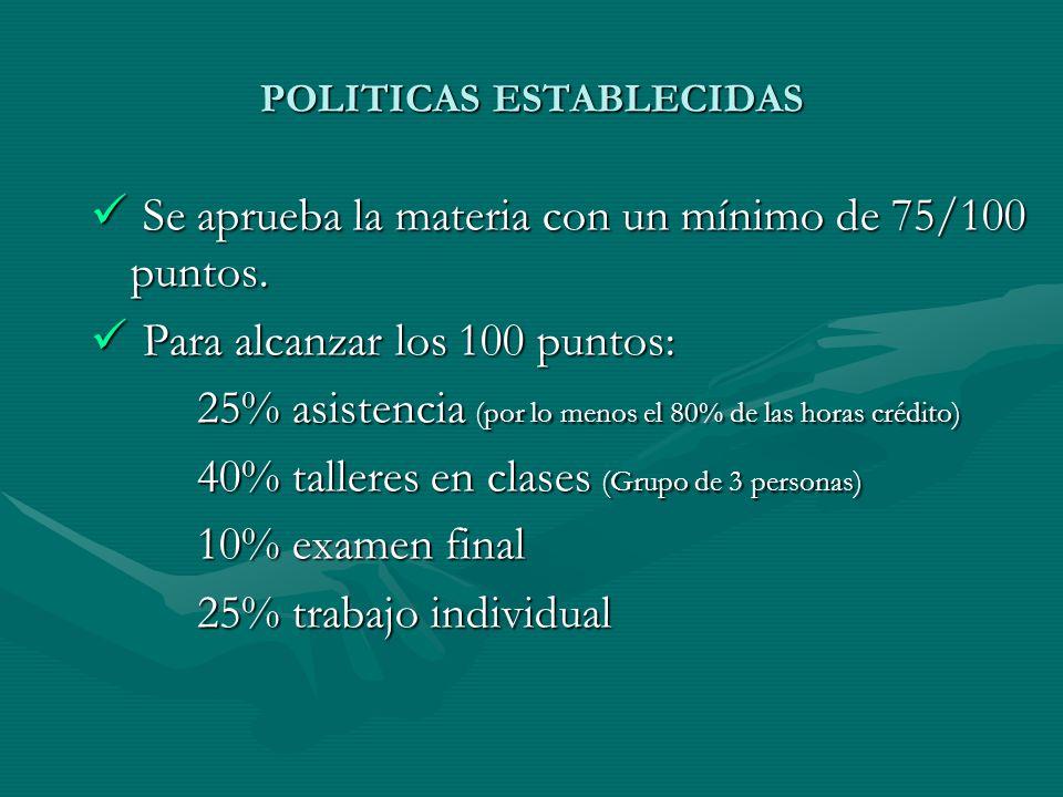 POLITICAS ESTABLECIDAS Se aprueba la materia con un mínimo de 75/100 puntos.
