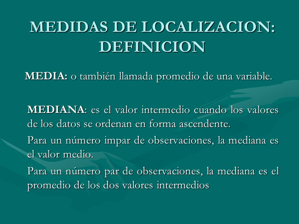 MEDIDAS DE LOCALIZACION: DEFINICION MEDIA: o también llamada promedio de una variable.