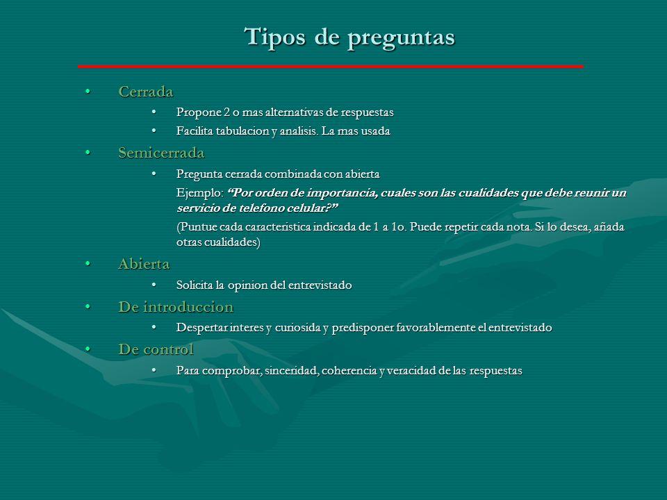 Tipos de preguntas CerradaCerrada Propone 2 o mas alternativas de respuestasPropone 2 o mas alternativas de respuestas Facilita tabulacion y analisis.
