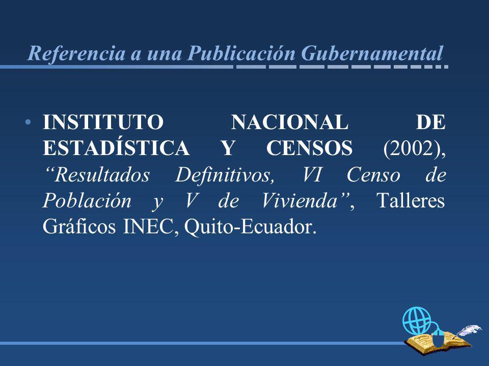 Referencia a una Publicación Gubernamental INSTITUTO NACIONAL DE ESTADÍSTICA Y CENSOS (2002), Resultados Definitivos, VI Censo de Población y V de Vivienda, Talleres Gráficos INEC, Quito-Ecuador.