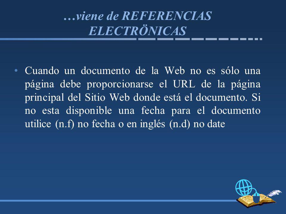 …viene de REFERENCIAS ELECTRÖNICAS Cuando un documento de la Web no es sólo una página debe proporcionarse el URL de la página principal del Sitio Web donde está el documento.