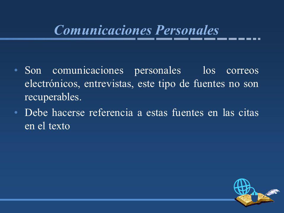 Comunicaciones Personales Son comunicaciones personales los correos electrónicos, entrevistas, este tipo de fuentes no son recuperables.