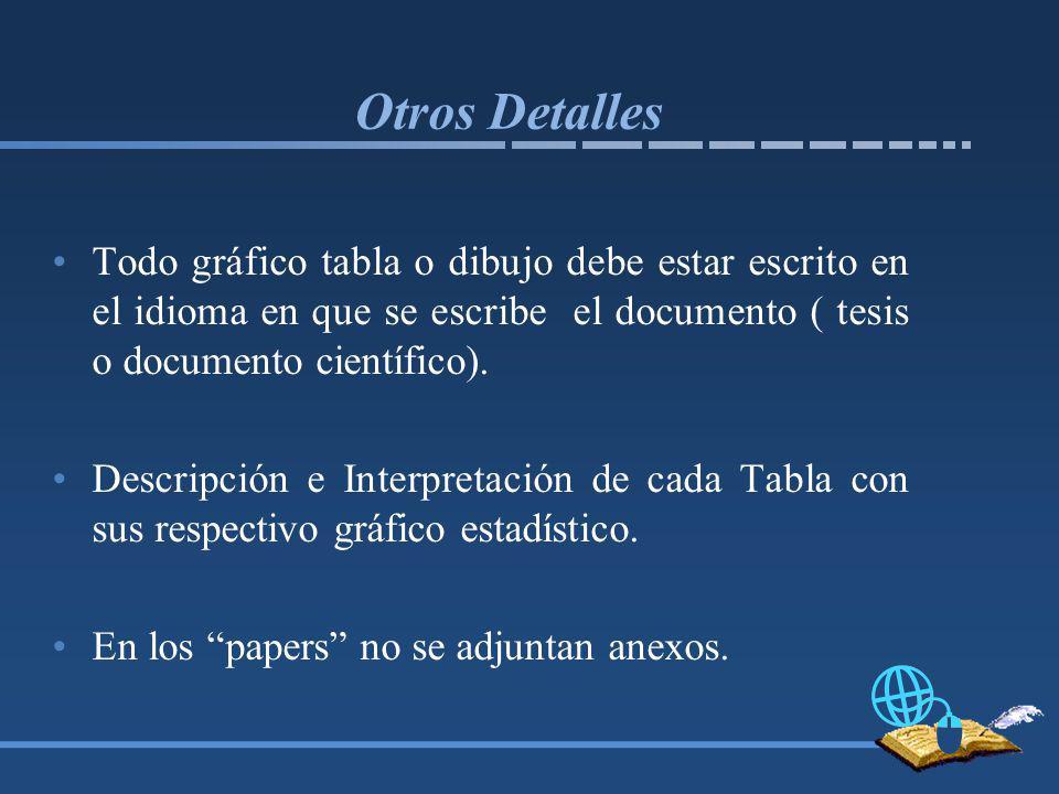 Otros Detalles Todo gráfico tabla o dibujo debe estar escrito en el idioma en que se escribe el documento ( tesis o documento científico).