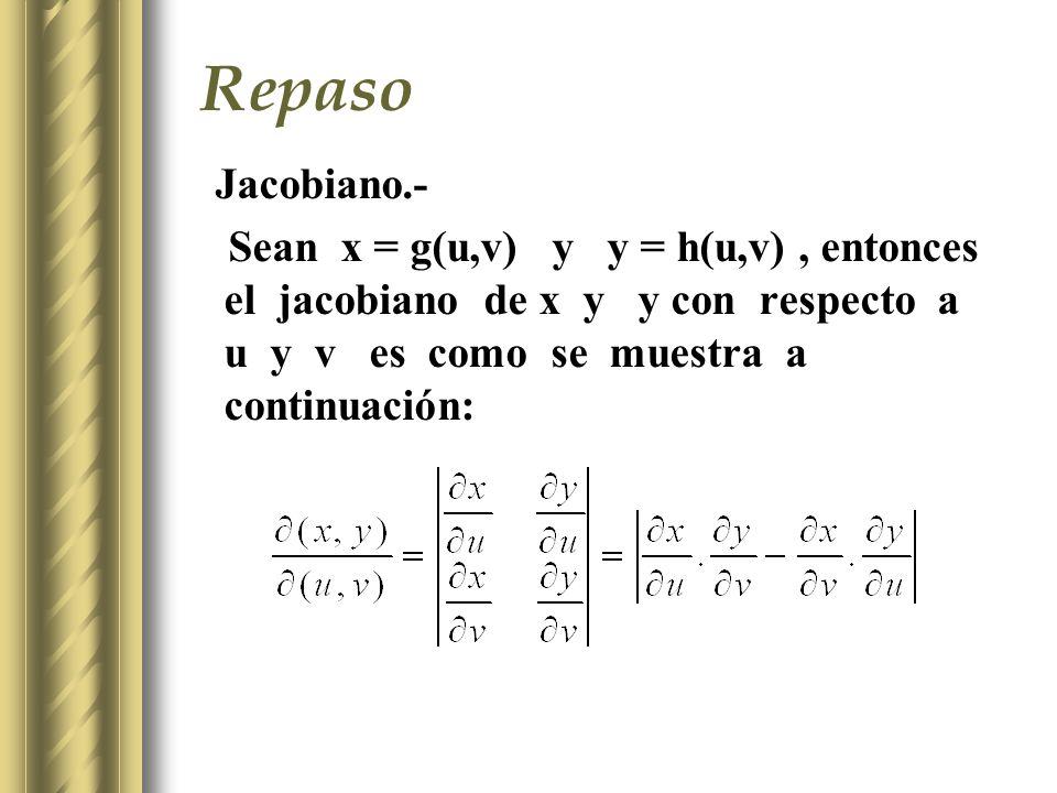 Repaso Jacobiano.- Sean x = g(u,v) y y = h(u,v), entonces el jacobiano de x y y con respecto a u y v es como se muestra a continuación: