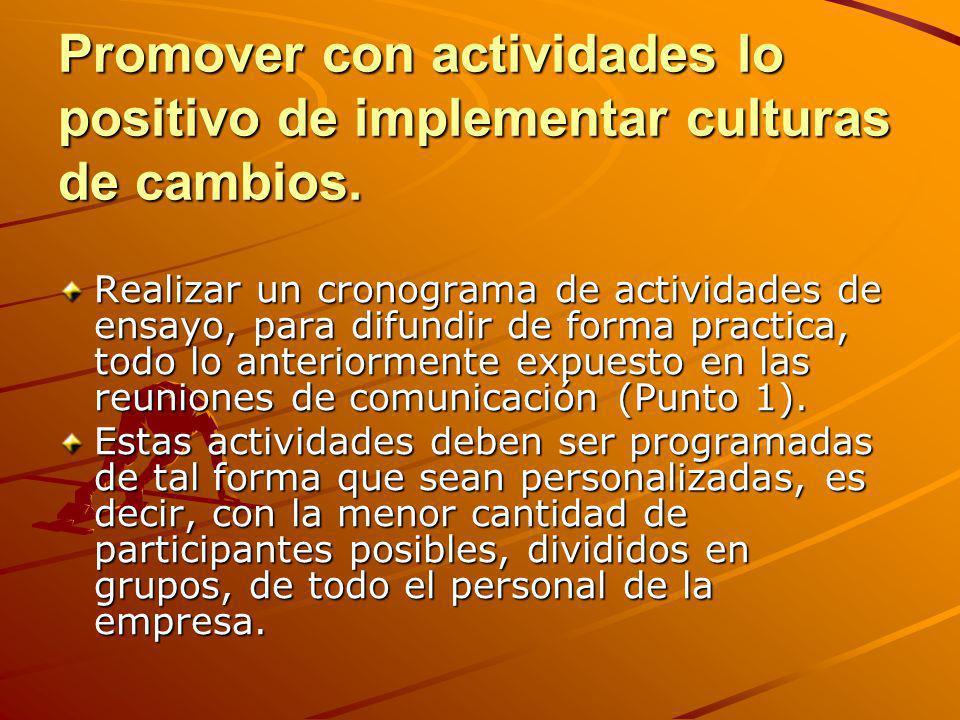 Promover con actividades lo positivo de implementar culturas de cambios.