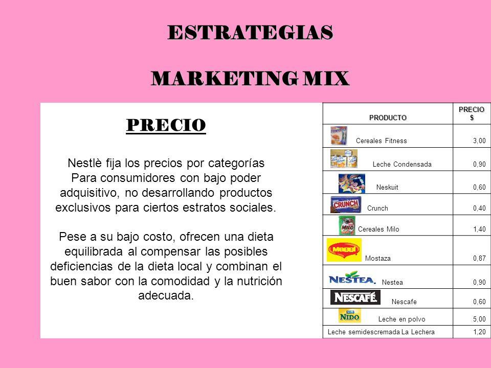 ESTRATEGIAS MARKETING MIX PRECIO Nestlè fija los precios por categorías Para consumidores con bajo poder adquisitivo, no desarrollando productos exclu