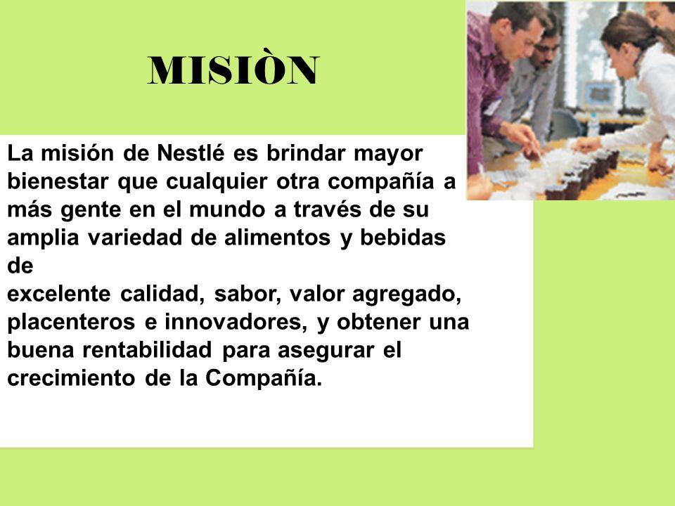 MISIÒN La misión de Nestlé es brindar mayor bienestar que cualquier otra compañía a más gente en el mundo a través de su amplia variedad de alimentos
