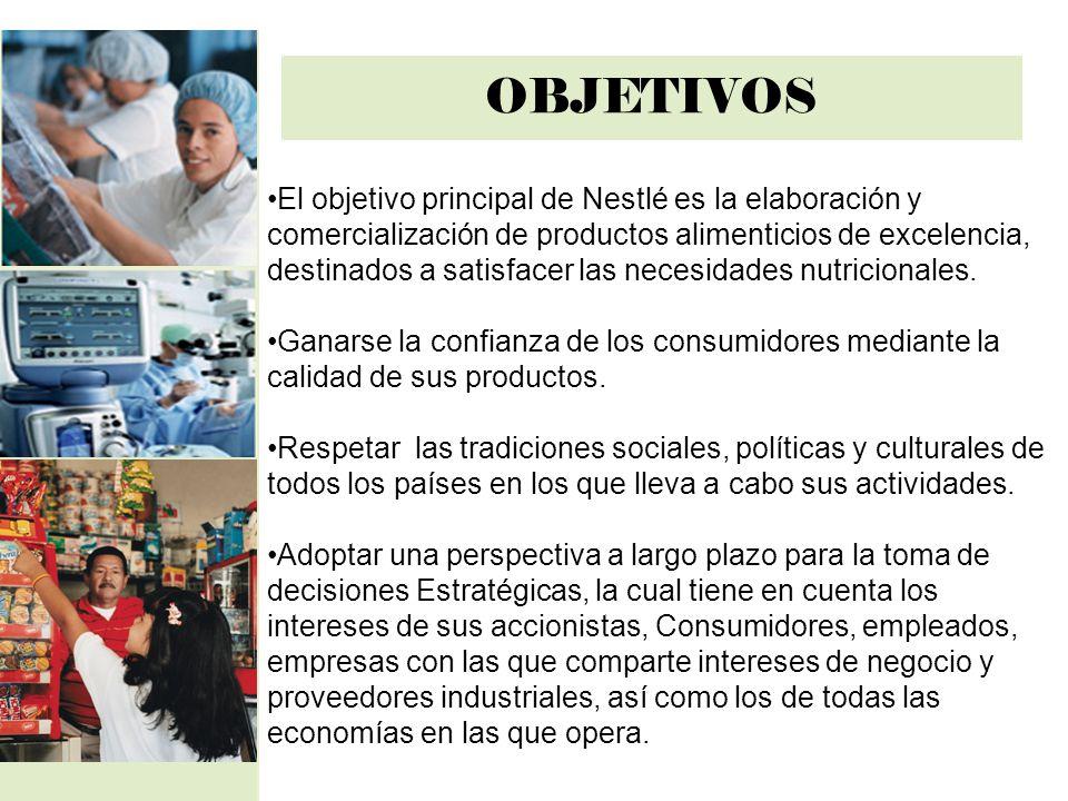 OBJETIVOS El objetivo principal de Nestlé es la elaboración y comercialización de productos alimenticios de excelencia, destinados a satisfacer las ne