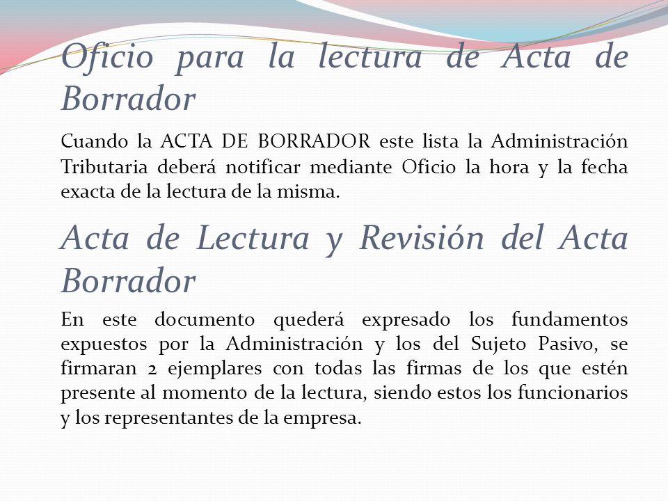 Oficio para la lectura de Acta de Borrador Cuando la ACTA DE BORRADOR este lista la Administración Tributaria deberá notificar mediante Oficio la hora