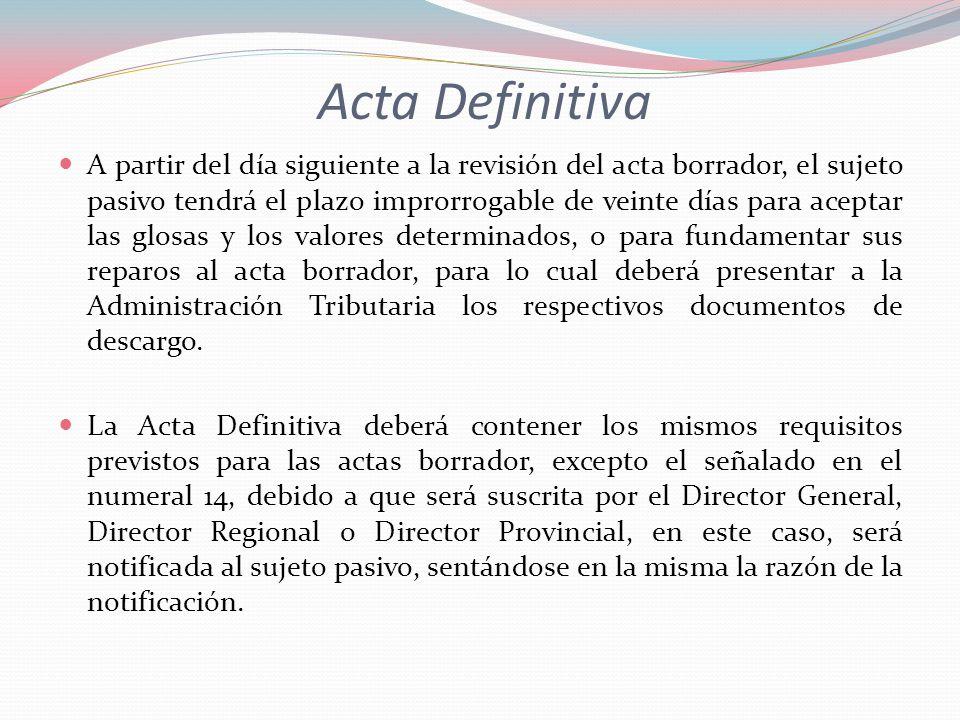Acta Definitiva A partir del día siguiente a la revisión del acta borrador, el sujeto pasivo tendrá el plazo improrrogable de veinte días para aceptar