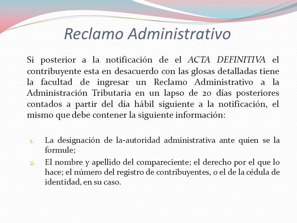 Reclamo Administrativo Si posterior a la notificación de el ACTA DEFINITIVA el contribuyente esta en desacuerdo con las glosas detalladas tiene la fac