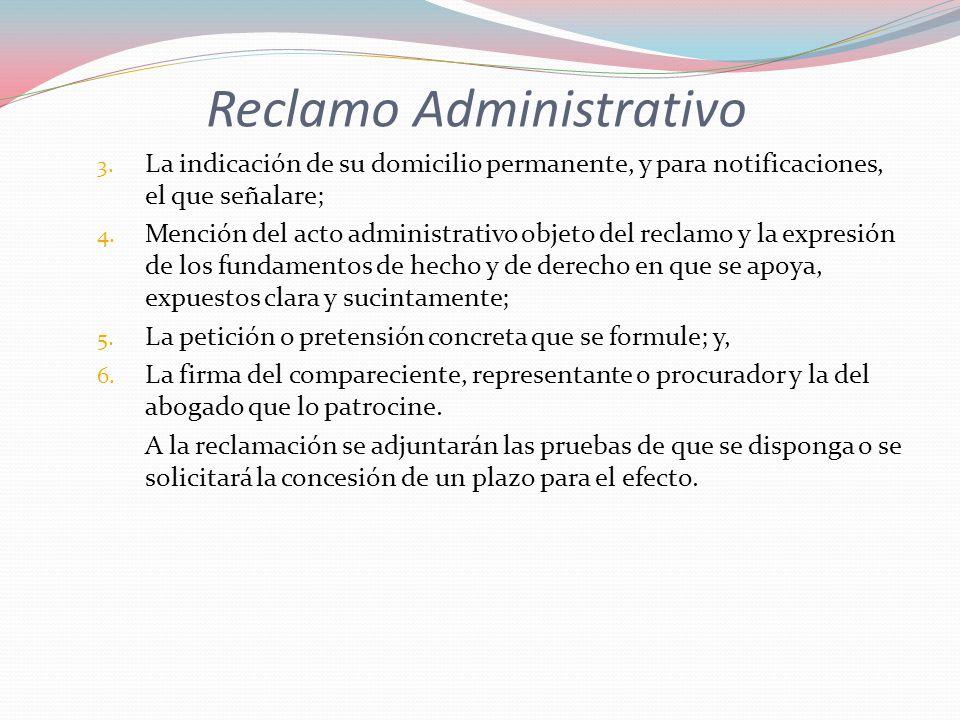 Reclamo Administrativo 3. La indicación de su domicilio permanente, y para notificaciones, el que señalare; 4. Mención del acto administrativo objeto