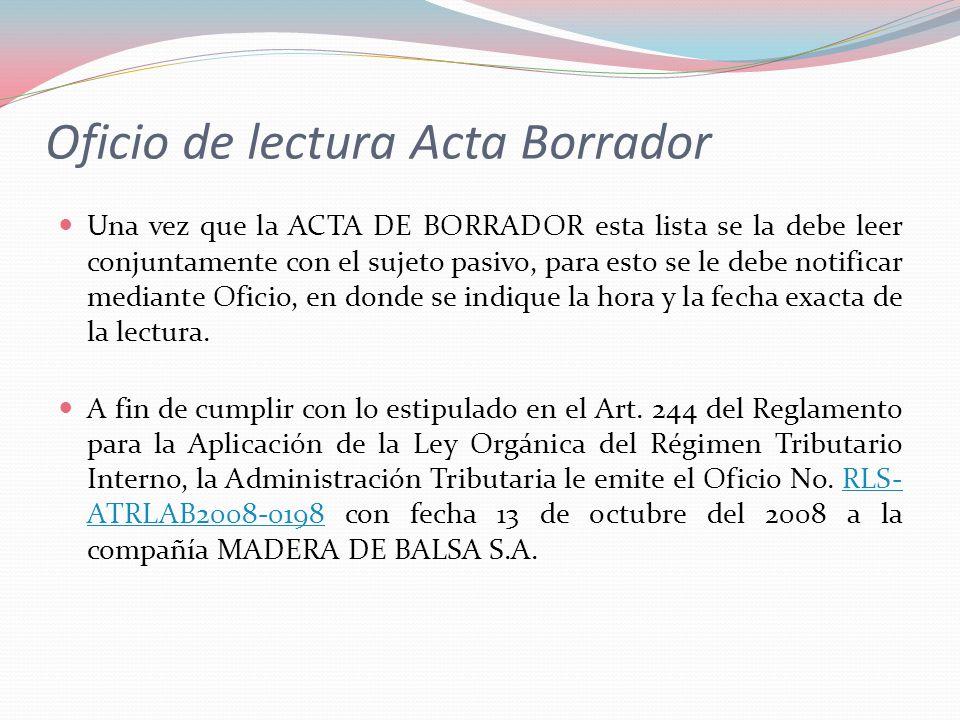 Una vez que la ACTA DE BORRADOR esta lista se la debe leer conjuntamente con el sujeto pasivo, para esto se le debe notificar mediante Oficio, en dond