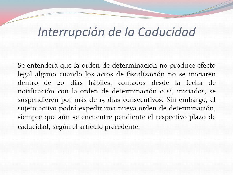 Interrupción de la Caducidad Se entenderá que la orden de determinación no produce efecto legal alguno cuando los actos de fiscalización no se iniciar