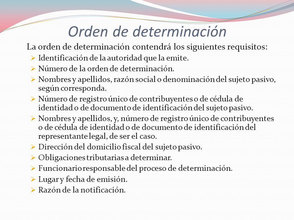 Orden de determinación La orden de determinación contendrá los siguientes requisitos: Identificación de la autoridad que la emite. Número de la orden