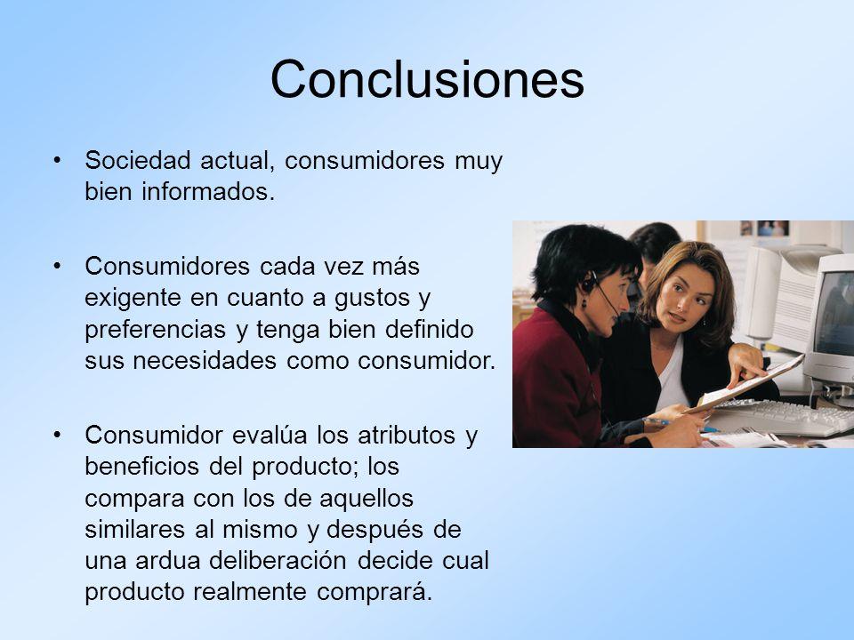 Conclusiones Sociedad actual, consumidores muy bien informados. Consumidores cada vez más exigente en cuanto a gustos y preferencias y tenga bien defi