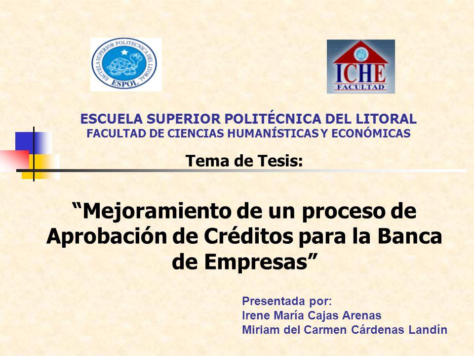 ESCUELA SUPERIOR POLITÉCNICA DEL LITORAL FACULTAD DE CIENCIAS HUMANÍSTICAS Y ECONÓMICAS Tema de Tesis: Mejoramiento de un proceso de Aprobación de Cré