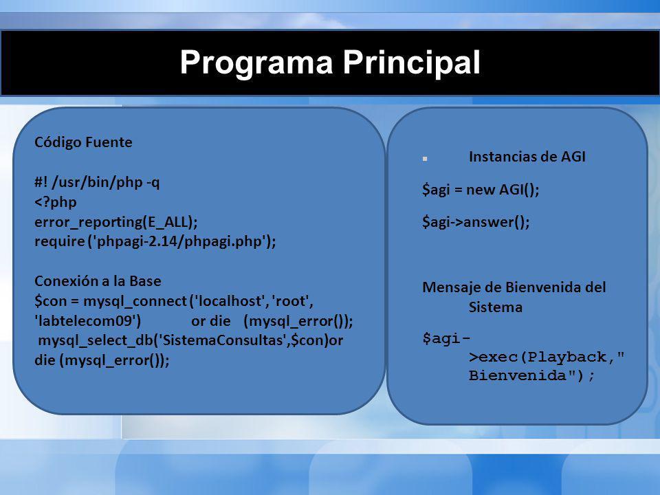 Programa Principal Código Fuente #! /usr/bin/php -q <?php error_reporting(E_ALL); require ('phpagi-2.14/phpagi.php'); Conexión a la Base $con = mysql_