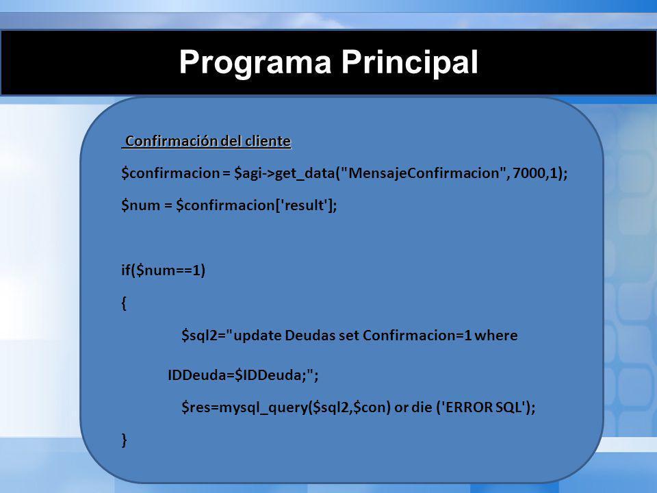 Programa Principal Confirmación del cliente Confirmación del cliente $confirmacion = $agi->get_data(