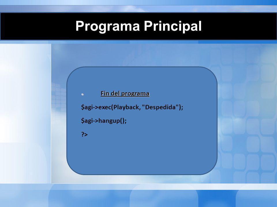 Programa Principal Fin del programa Fin del programa $agi->exec(Playback,