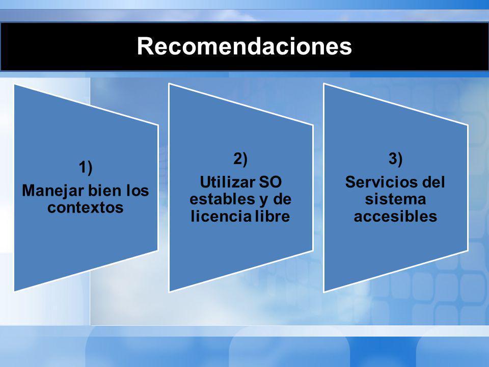 Recomendaciones 1) Manejar bien los contextos 2) Utilizar SO estables y de licencia libre 3) Servicios del sistema accesibles