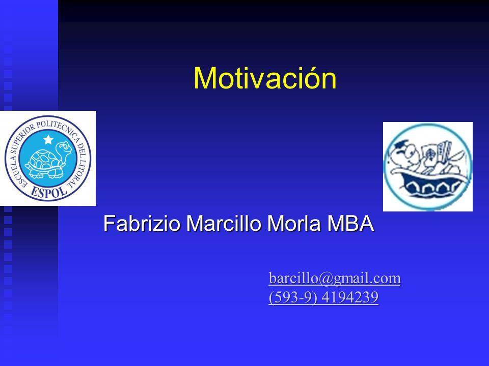 Motivación Fabrizio Marcillo Morla MBA barcillo@gmail.com (593-9) 4194239 (593-9) 4194239