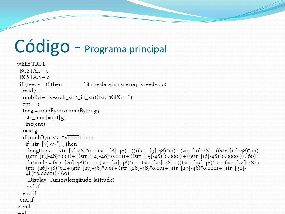 Código - Programa principal while TRUE RCSTA.1 = 0 RCSTA.2 = 0 if (ready = 1) then ' if the data in txt array is ready do: ready = 0 nmbByte = search_