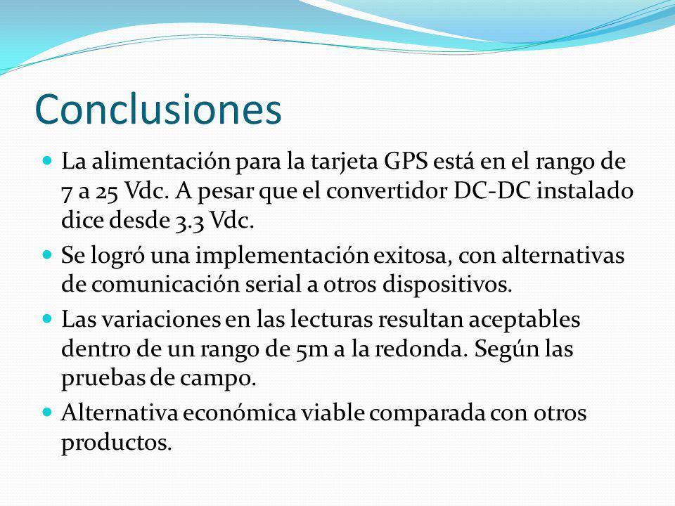 Conclusiones La alimentación para la tarjeta GPS está en el rango de 7 a 25 Vdc. A pesar que el convertidor DC-DC instalado dice desde 3.3 Vdc. Se log
