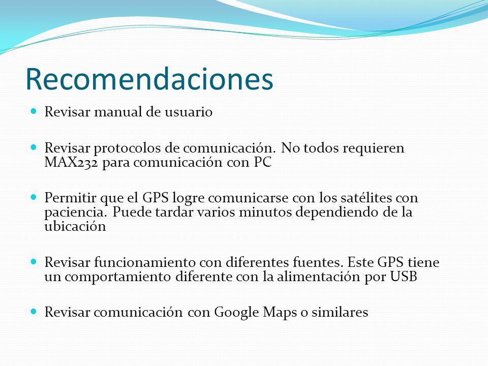 Recomendaciones Revisar manual de usuario Revisar protocolos de comunicación. No todos requieren MAX232 para comunicación con PC Permitir que el GPS l