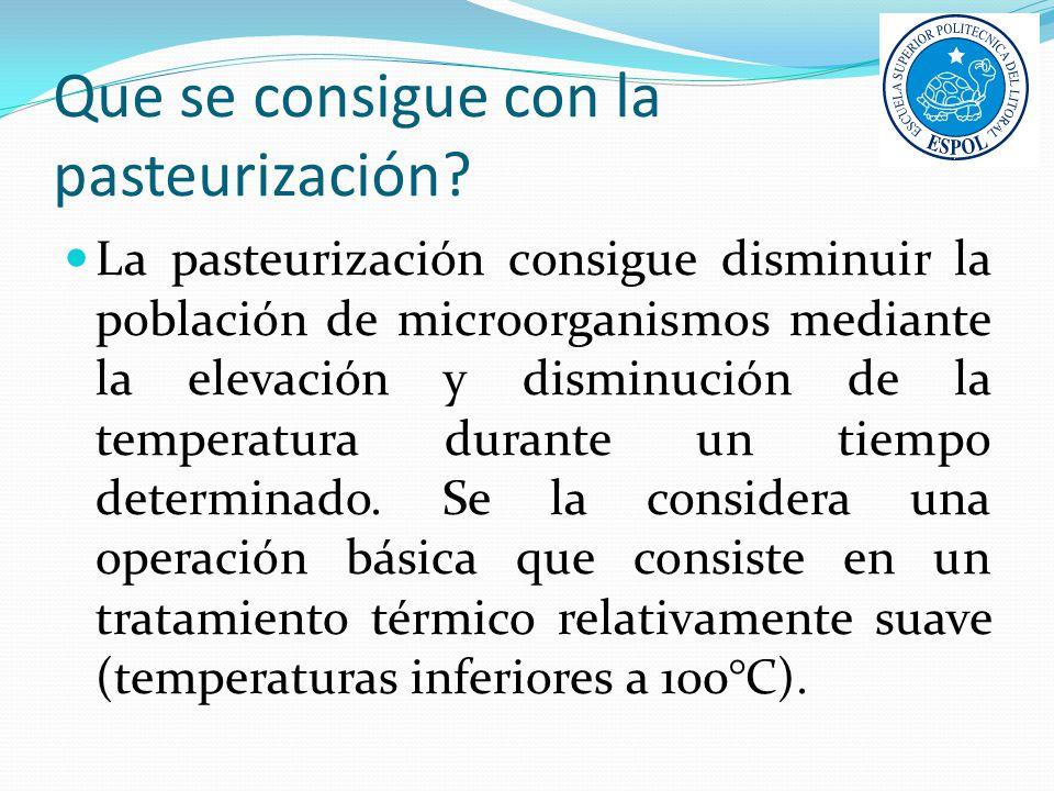 Que se consigue con la pasteurización? La pasteurización consigue disminuir la población de microorganismos mediante la elevación y disminución de la